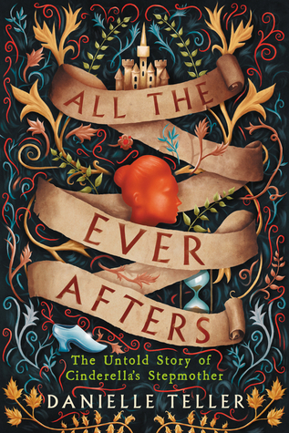 Review: All the Ever Afters: The Untold Story of Cinderella's Stepmother by Danielle Teller
