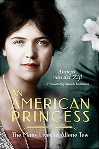 An American Princess: The Many Lives of Allene Tew by Annejet van der Zijl, Michele Hutchison