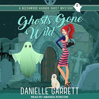 Sophia Rose Review: Ghosts Gone Wild by Danielle Garrett, Narrated by Amanda Ronconi