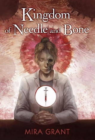 Kingdom of Needle and Bone by Mira Grant, Cris Dukehart