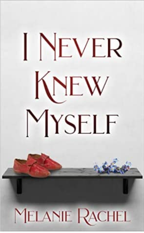 I Never Knew Myself: A Pride and Prejudice Variation by Melanie Rachel